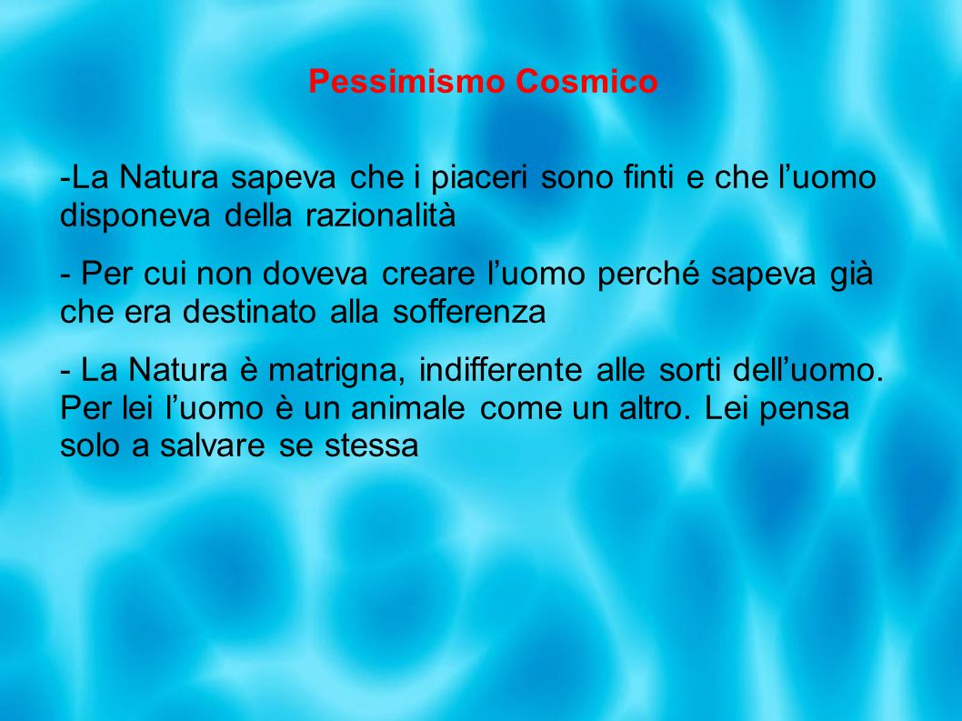 Pessimismo CosmicoLa Natura sapeva che i piaceri sono finti e che l'uomo disponeva della razionalità.