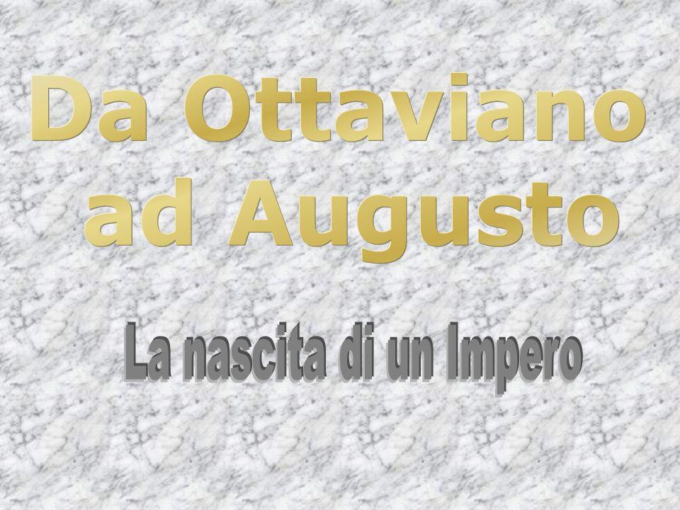 Da Ottaviano ad Augusto La nascita di un Impero
