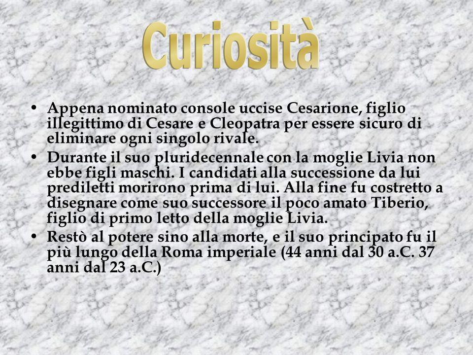 Curiosità Appena nominato console uccise Cesarione, figlio illegittimo di Cesare e Cleopatra per essere sicuro di eliminare ogni singolo rivale.