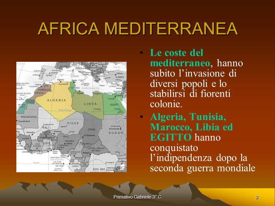 AFRICA MEDITERRANEALe coste del mediterraneo, hanno subito l'invasione di diversi popoli e lo stabilirsi di fiorenti colonie.