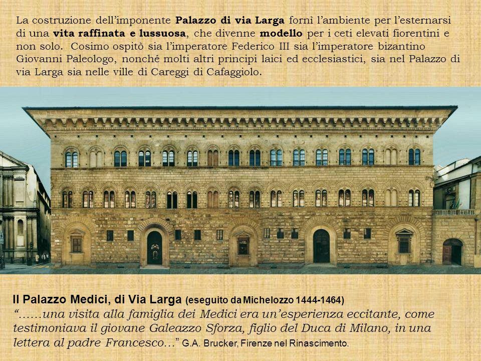 Il Palazzo Medici, di Via Larga (eseguito da Michelozzo 1444-1464)
