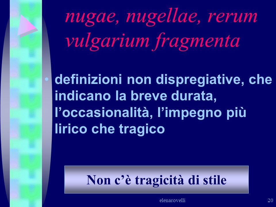 nugae, nugellae, rerum vulgarium fragmenta