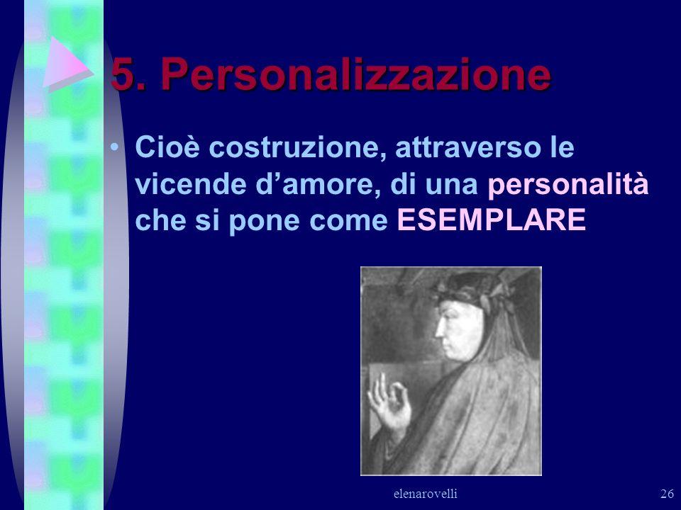 5. PersonalizzazioneCioè costruzione, attraverso le vicende d'amore, di una personalità che si pone come ESEMPLARE.