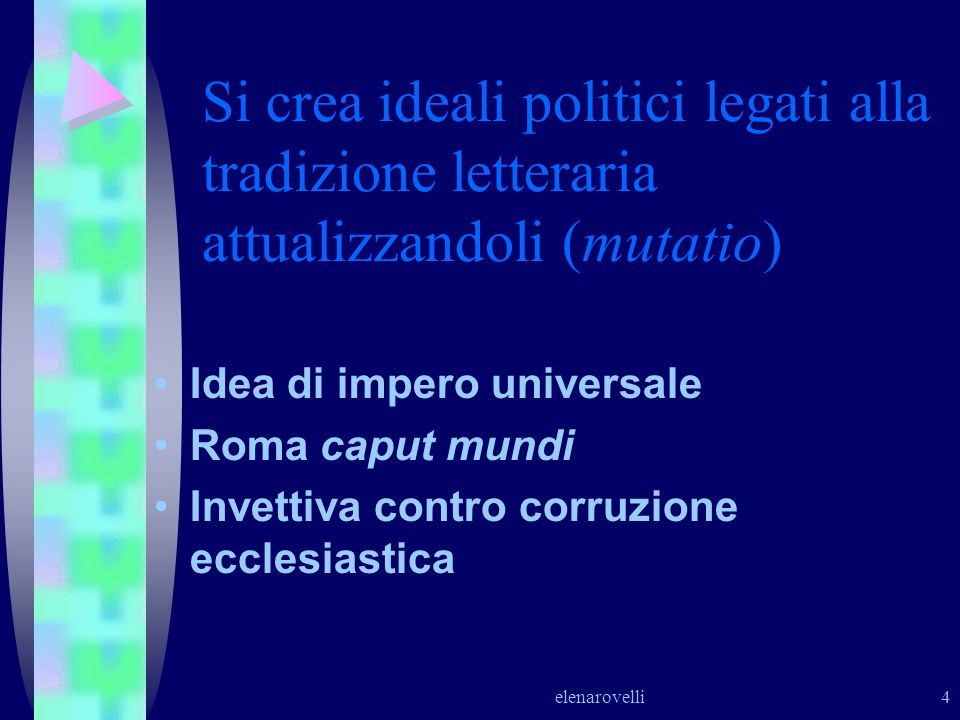 Si crea ideali politici legati alla tradizione letteraria attualizzandoli (mutatio)