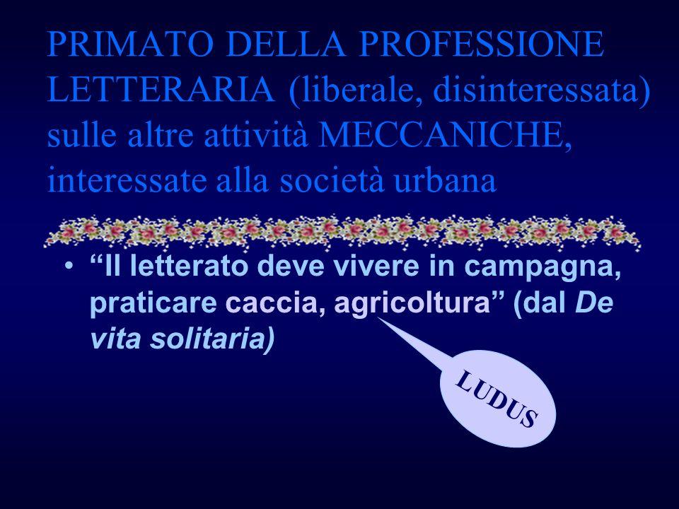 PRIMATO DELLA PROFESSIONE LETTERARIA (liberale, disinteressata) sulle altre attività MECCANICHE, interessate alla società urbana