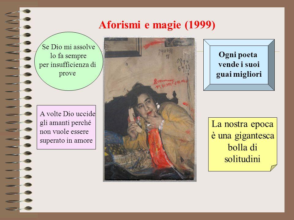 Aforismi e magie (1999) La nostra epoca è una gigantesca bolla di