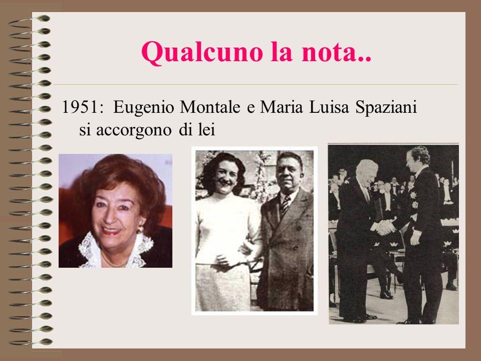 Qualcuno la nota.. 1951: Eugenio Montale e Maria Luisa Spaziani si accorgono di lei