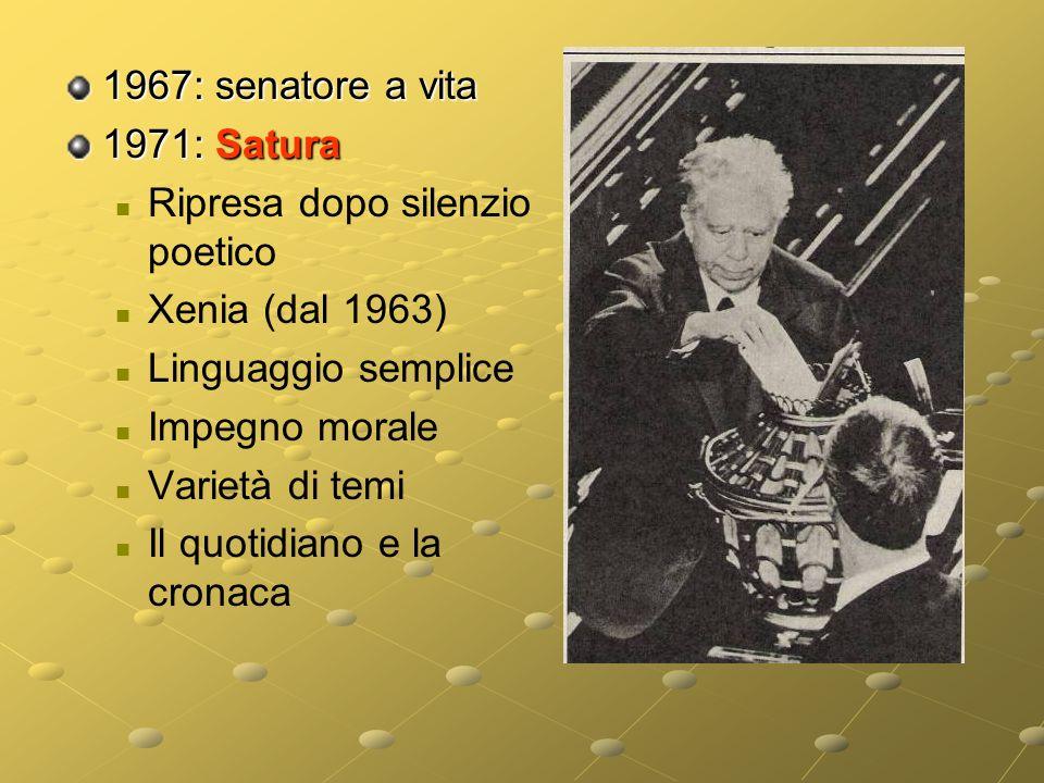 1967: senatore a vita 1971: Satura. Ripresa dopo silenzio poetico. Xenia (dal 1963) Linguaggio semplice.
