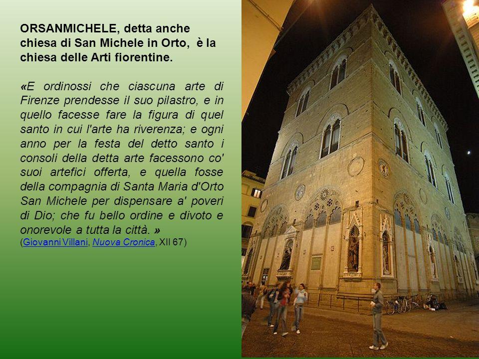 ORSANMICHELE, detta anche chiesa di San Michele in Orto, è la chiesa delle Arti fiorentine.