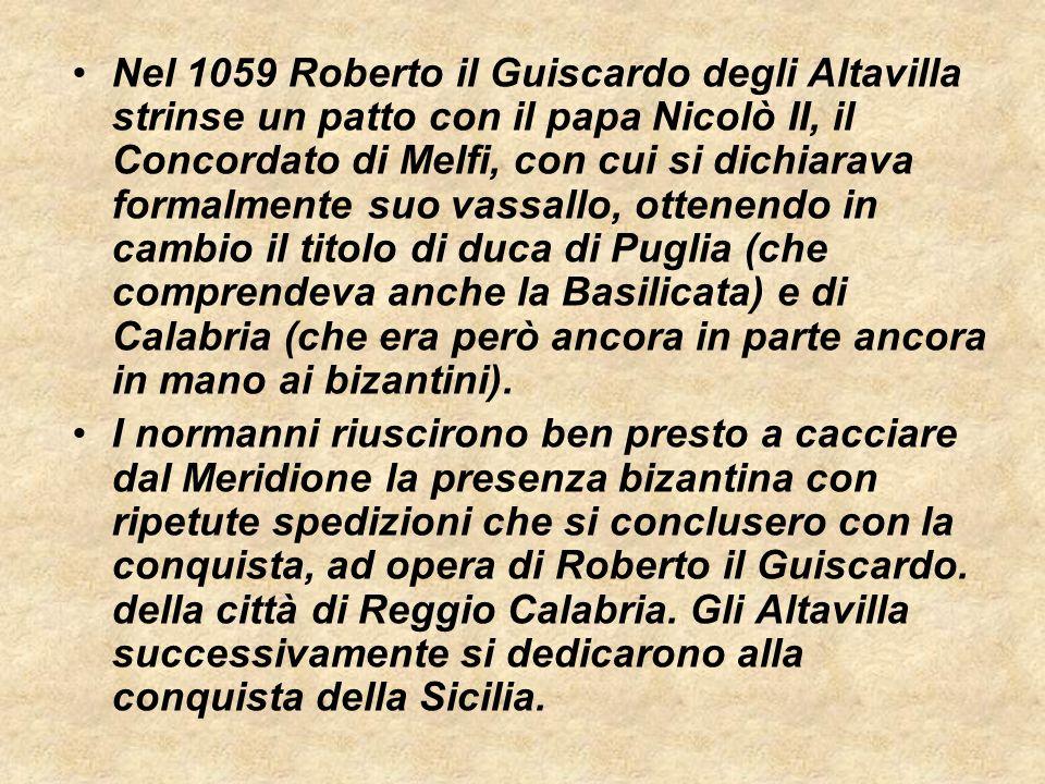 Nel 1059 Roberto il Guiscardo degli Altavilla strinse un patto con il papa Nicolò II, il Concordato di Melfi, con cui si dichiarava formalmente suo vassallo, ottenendo in cambio il titolo di duca di Puglia (che comprendeva anche la Basilicata) e di Calabria (che era però ancora in parte ancora in mano ai bizantini).