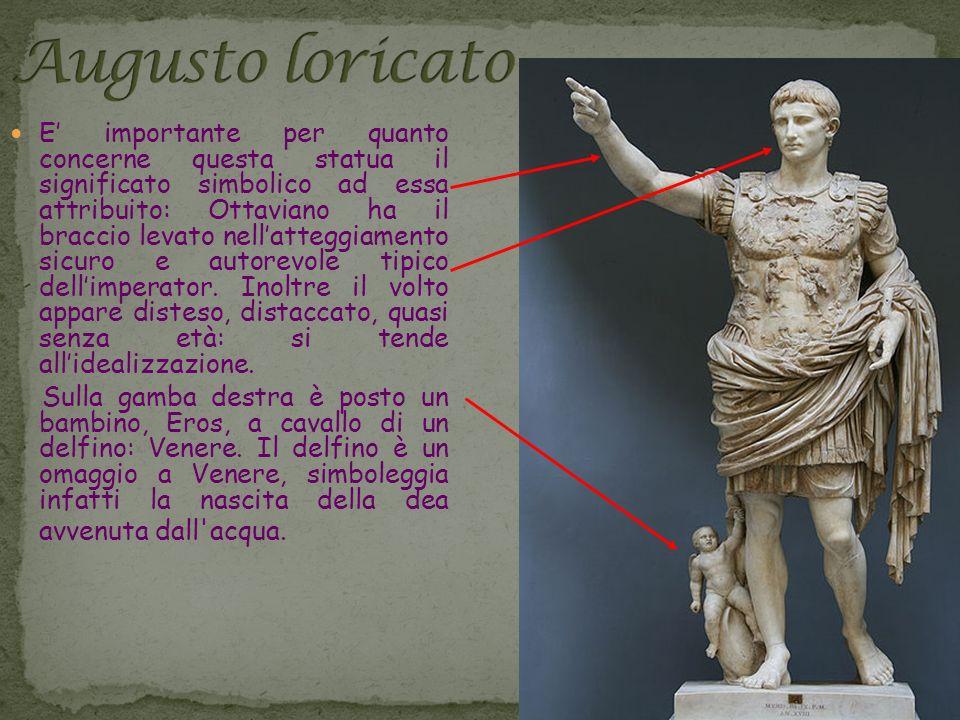 E' importante per quanto concerne questa statua il significato simbolico ad essa attribuito: Ottaviano ha il braccio levato nell'atteggiamento sicuro e autorevole tipico dell'imperator. Inoltre il volto appare disteso, distaccato, quasi senza età: si tende all'idealizzazione.