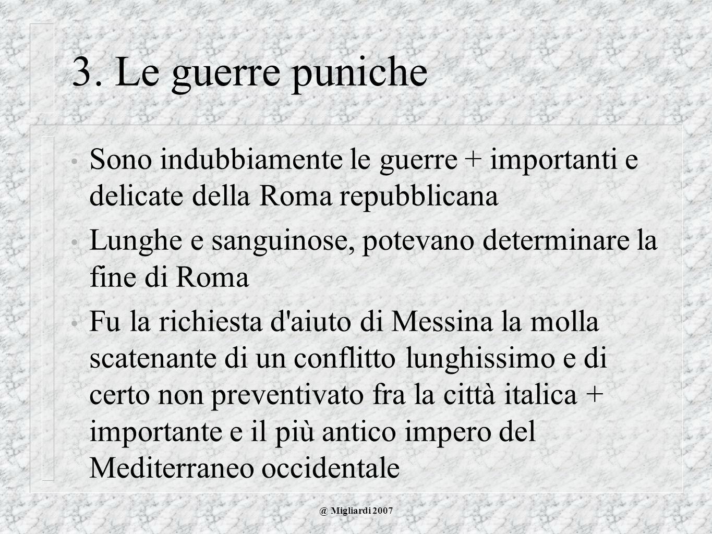 3. Le guerre puniche Sono indubbiamente le guerre + importanti e delicate della Roma repubblicana.