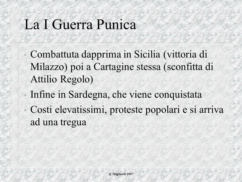 La I Guerra Punica Combattuta dapprima in Sicilia (vittoria di Milazzo) poi a Cartagine stessa (sconfitta di Attilio Regolo)