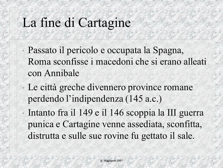 La fine di Cartagine Passato il pericolo e occupata la Spagna, Roma sconfisse i macedoni che si erano alleati con Annibale.