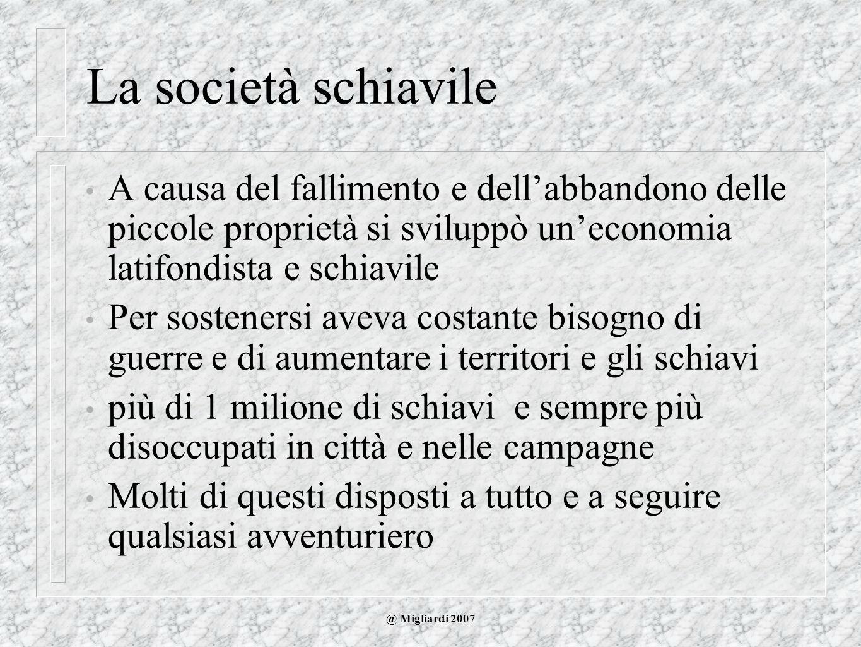 La società schiavile A causa del fallimento e dell'abbandono delle piccole proprietà si sviluppò un'economia latifondista e schiavile.