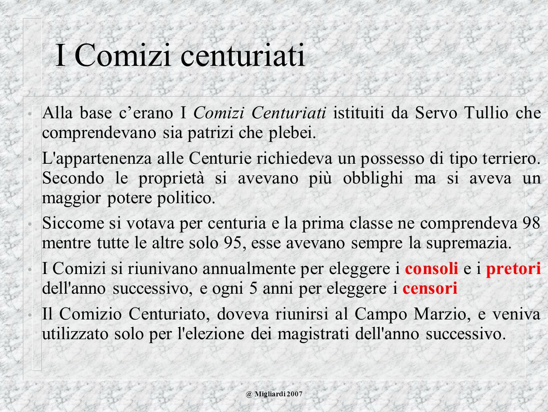 I Comizi centuriati Alla base c'erano I Comizi Centuriati istituiti da Servo Tullio che comprendevano sia patrizi che plebei.