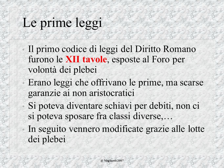 Le prime leggi Il primo codice di leggi del Diritto Romano furono le XII tavole, esposte al Foro per volontà dei plebei.
