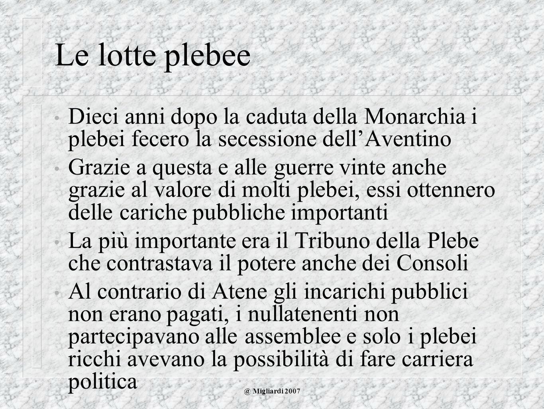 Le lotte plebee Dieci anni dopo la caduta della Monarchia i plebei fecero la secessione dell'Aventino.
