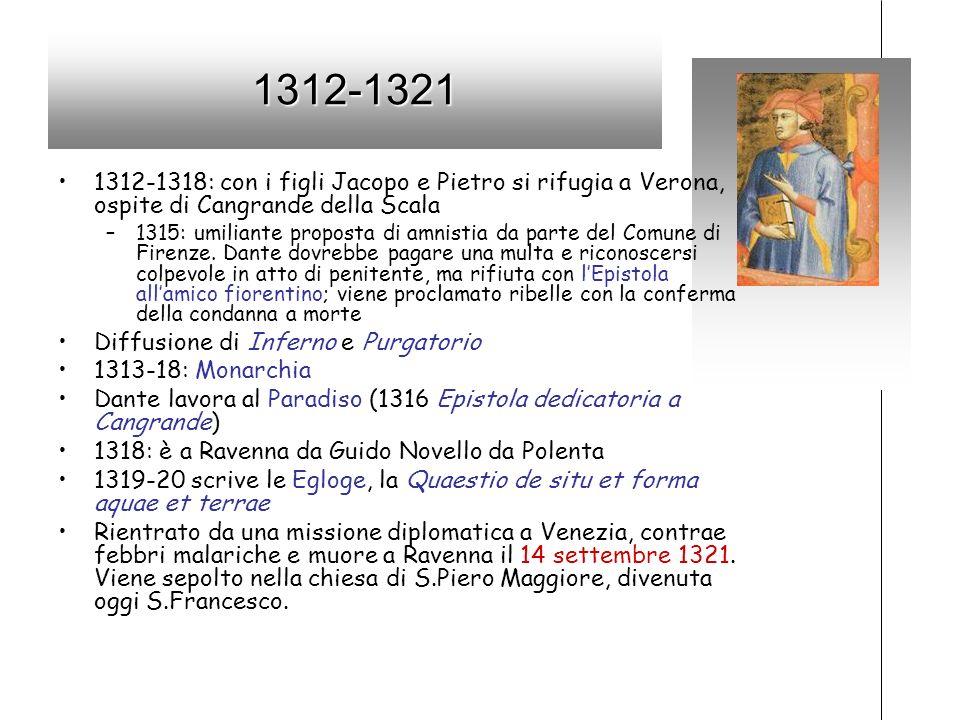 1312-1321 1312-1318: con i figli Jacopo e Pietro si rifugia a Verona, ospite di Cangrande della Scala.