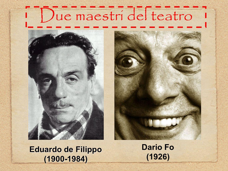Due maestri del teatro Dario Fo (1926) Eduardo de Filippo (1900-1984)