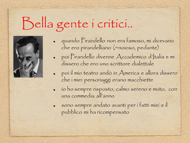 Bella gente i critici.. quando Pirandello non era famoso, mi dicevano che ero pirandelliano (=noioso, pedante)