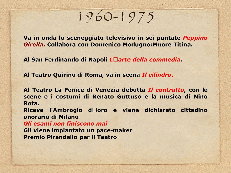 1960-1975 Va in onda lo sceneggiato televisivo in sei puntate Peppino Girella. Collabora con Domenico Modugno:Muore Titina.