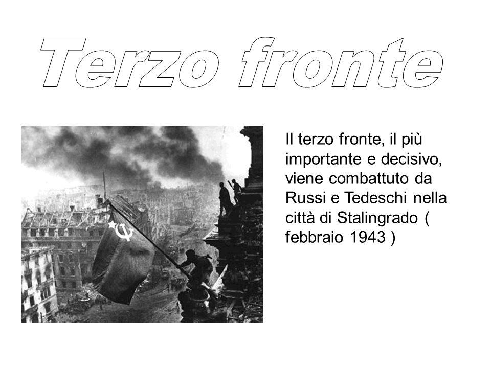 Terzo fronte Il terzo fronte, il più importante e decisivo, viene combattuto da Russi e Tedeschi nella città di Stalingrado ( febbraio 1943 )