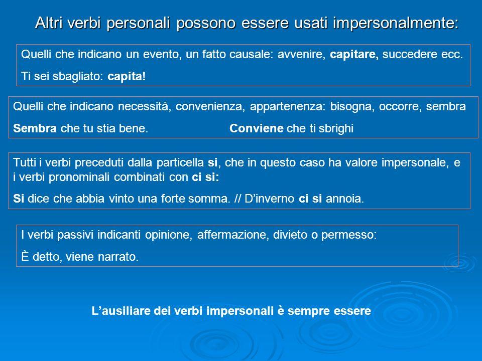 Altri verbi personali possono essere usati impersonalmente: