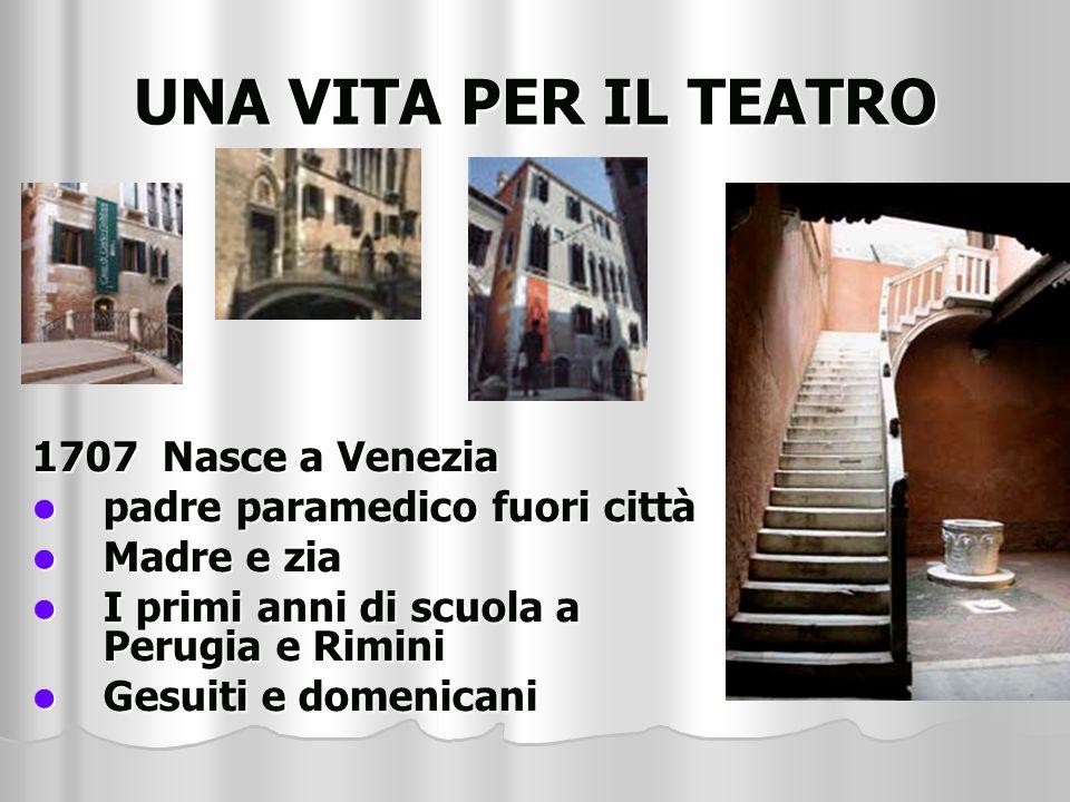 UNA VITA PER IL TEATRO 1707 Nasce a Venezia