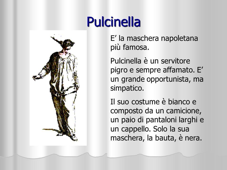 Pulcinella E' la maschera napoletana più famosa.