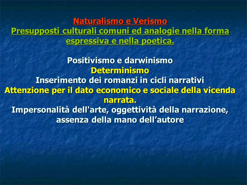 Naturalismo e Verismo Presupposti culturali comuni ed analogie nella forma espressiva e nella poetica.