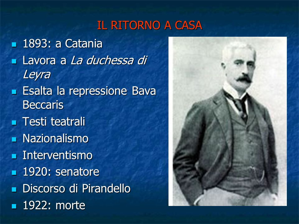 IL RITORNO A CASA 1893: a Catania. Lavora a La duchessa di Leyra. Esalta la repressione Bava Beccaris.