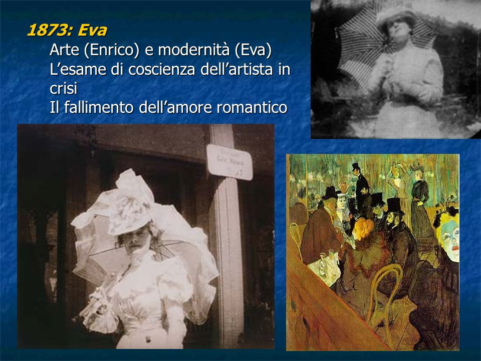 1873: Eva Arte (Enrico) e modernità (Eva) L'esame di coscienza dell'artista in crisi.