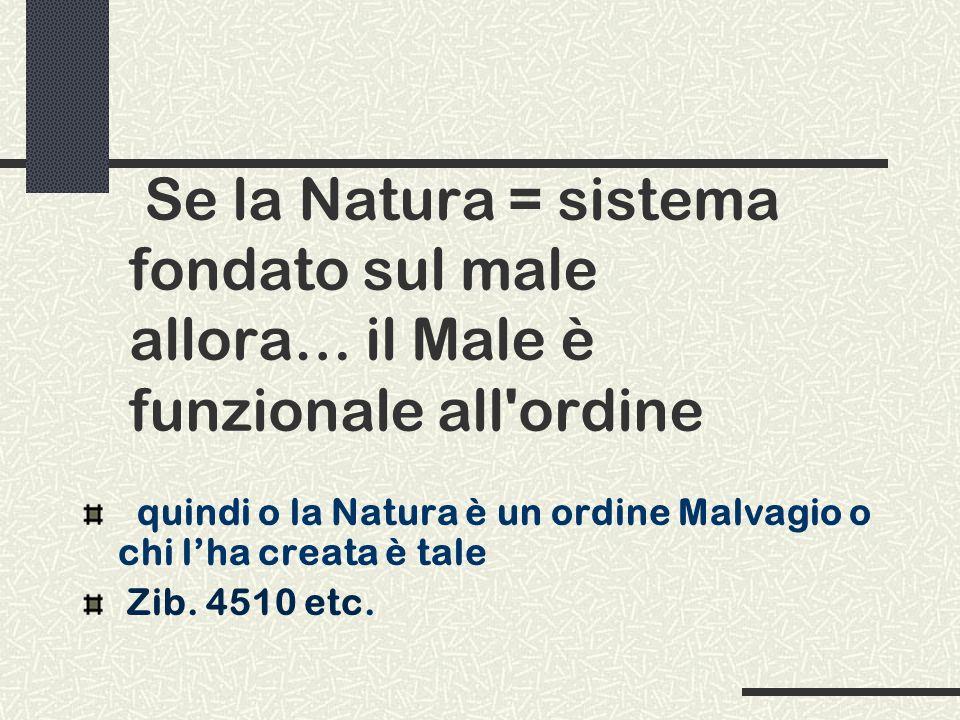 Se la Natura = sistema fondato sul male allora… il Male è funzionale all ordine