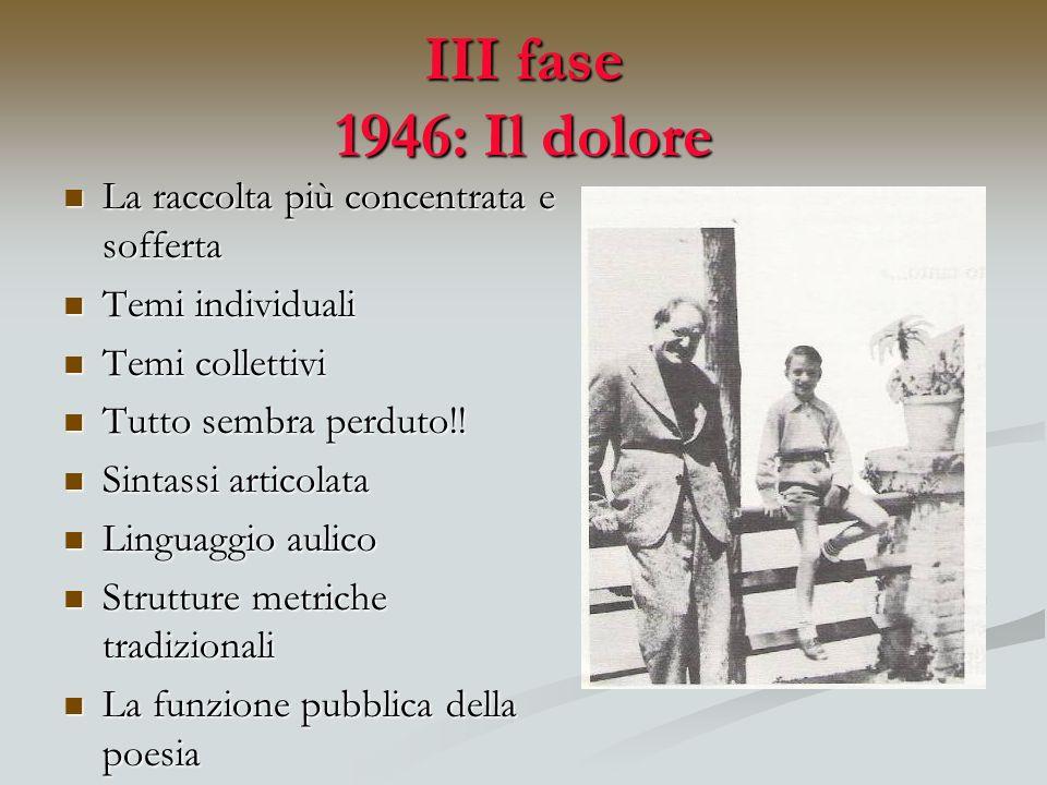 III fase 1946: Il dolore La raccolta più concentrata e sofferta