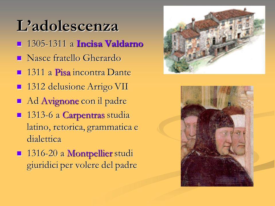 L'adolescenza 1305-1311 a Incisa Valdarno Nasce fratello Gherardo