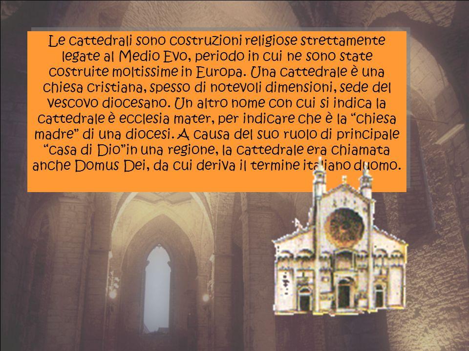Le cattedrali sono costruzioni religiose strettamente legate al Medio Evo, periodo in cui ne sono state costruite moltissime in Europa.