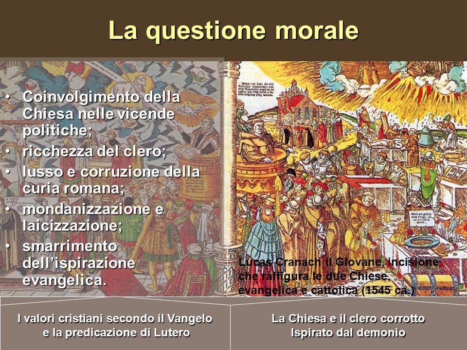 La questione morale Coinvolgimento della Chiesa nelle vicende politiche; ricchezza del clero; lusso e corruzione della curia romana;