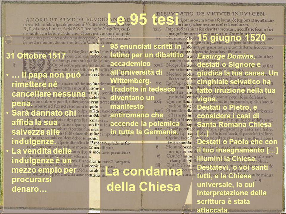 Le 95 tesi La condanna della Chiesa 15 giugno 1520 31 Ottobre 1517