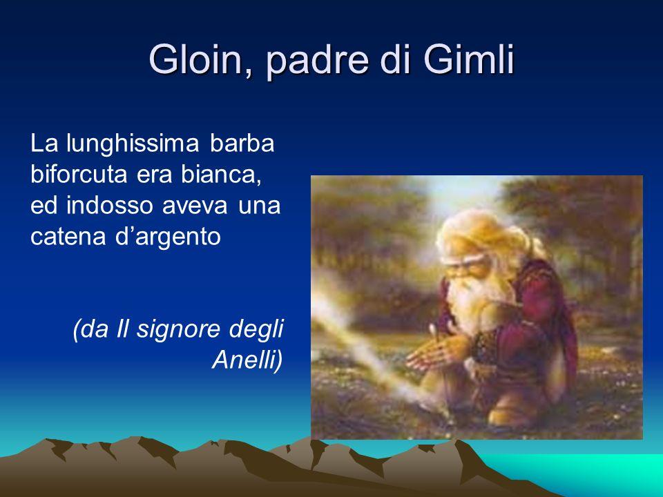 Gloin, padre di Gimli La lunghissima barba biforcuta era bianca, ed indosso aveva una catena d'argento.