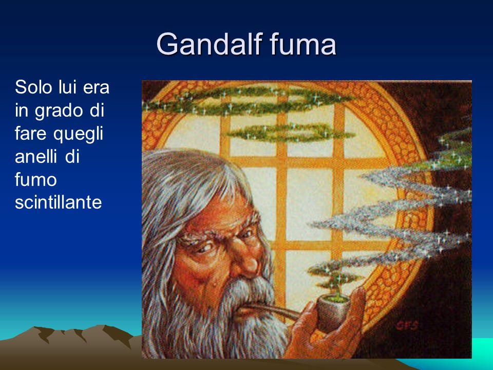 Gandalf fuma Solo lui era in grado di fare quegli anelli di fumo scintillante