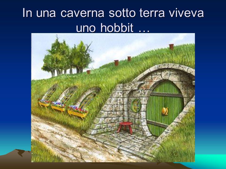 In una caverna sotto terra viveva uno hobbit …