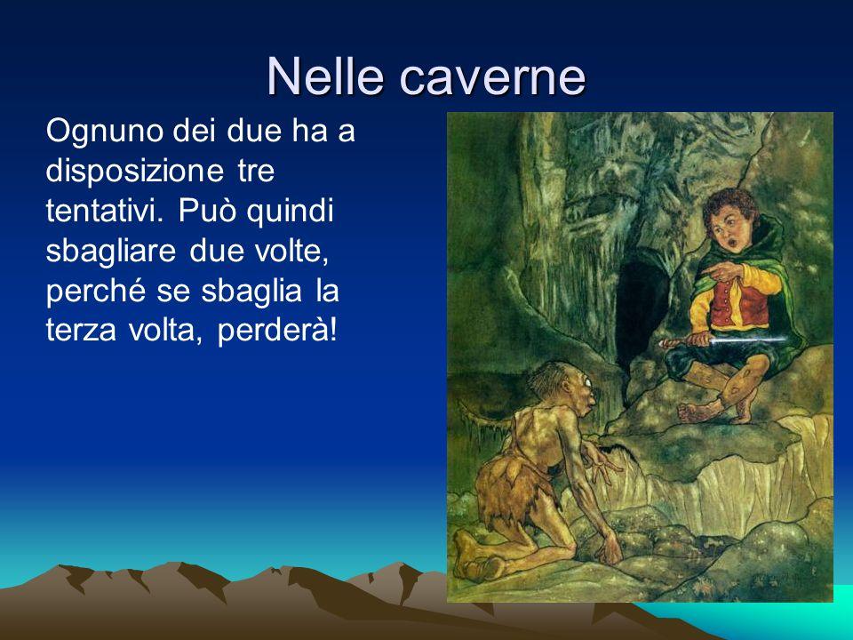 Nelle caverne Ognuno dei due ha a disposizione tre tentativi.