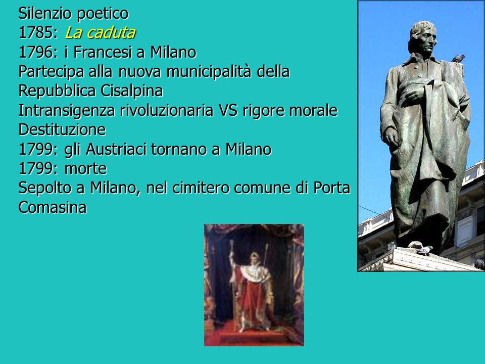 Silenzio poetico 1785: La caduta. 1796: i Francesi a Milano. Partecipa alla nuova municipalità della Repubblica Cisalpina.