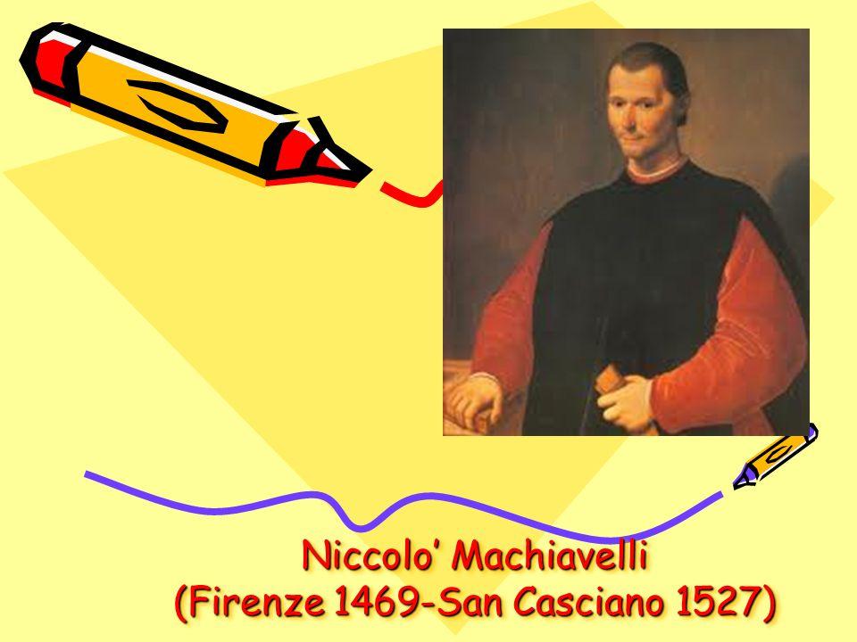 Niccolo' Machiavelli (Firenze 1469-San Casciano 1527)