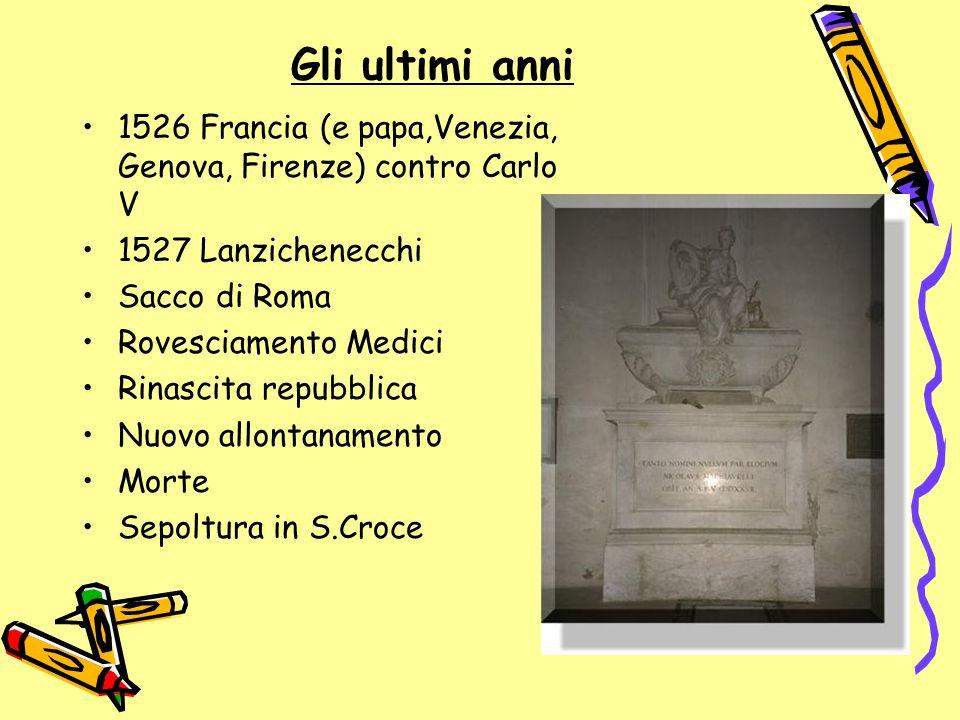 Gli ultimi anni 1526 Francia (e papa,Venezia, Genova, Firenze) contro Carlo V. 1527 Lanzichenecchi.