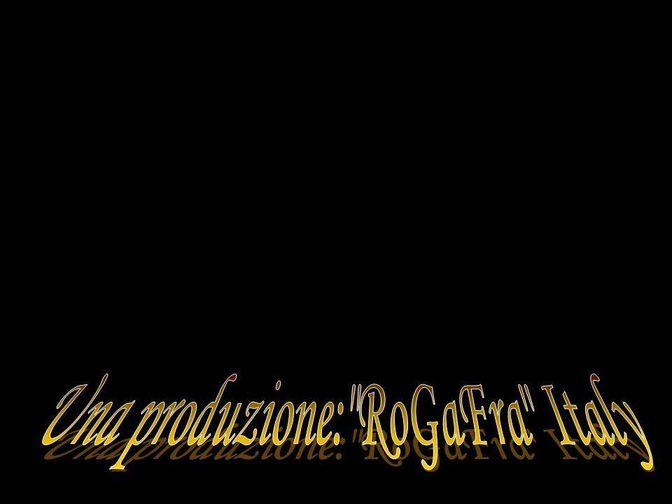 Una produzione: RoGaFra Italy
