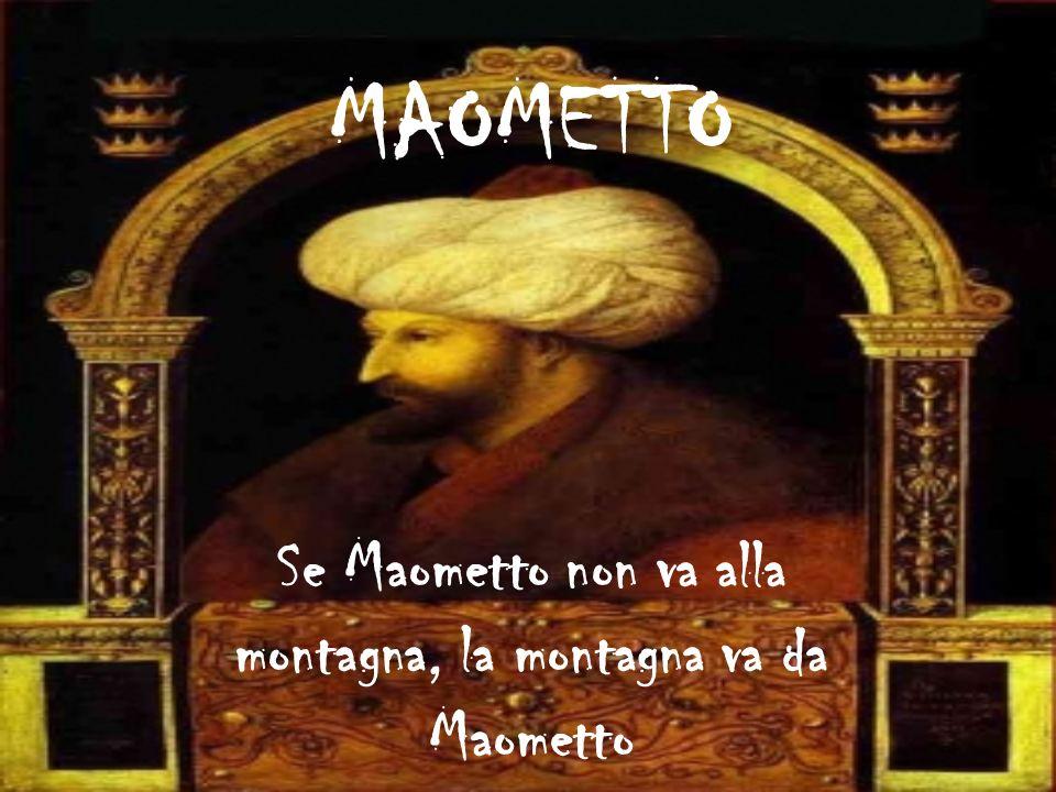 Se Maometto non va alla montagna, la montagna va da Maometto