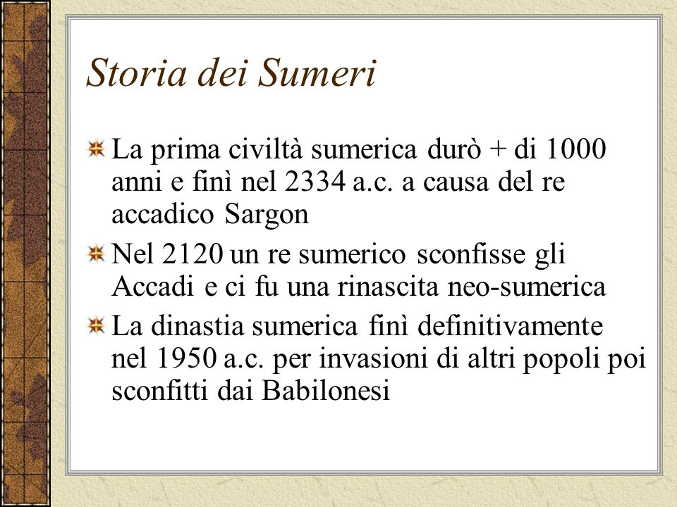 Storia dei SumeriLa prima civiltà sumerica durò + di 1000 anni e finì nel 2334 a.c. a causa del re accadico Sargon.