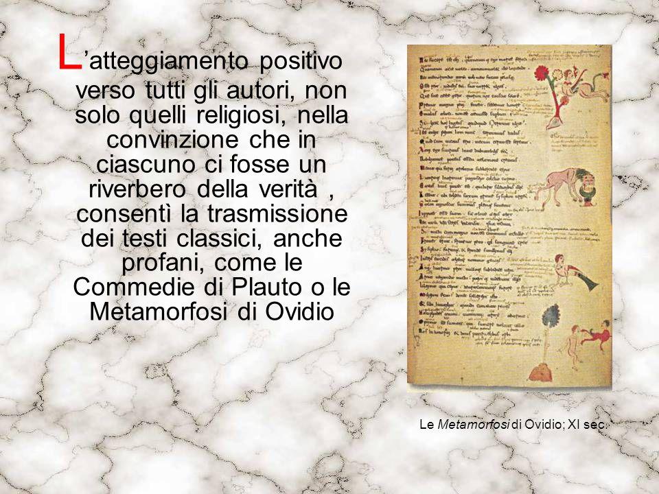 L'atteggiamento positivo verso tutti gli autori, non solo quelli religiosi, nella convinzione che in ciascuno ci fosse un riverbero della verità , consentì la trasmissione dei testi classici, anche profani, come le Commedie di Plauto o le Metamorfosi di Ovidio